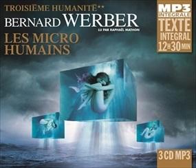 BERNARD WERBER - LES MICRO-HUMAINS (TROISIÈME HUMANITÉ T2) - INTEGRALE MP3