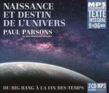 PAUL PARSONS - NAISSANCE ET DESTIN DE L'UNIVERS - DU BIG BANG À LA FIN DES TEMPS (INTEGRALE MP3)