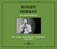 WOODY HERMAN - THE QUINTESSENCE 1939-1962