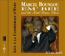 MARCEL BOUNGOU EM'BEE AND THE TOTAL PRAISE CHOIR