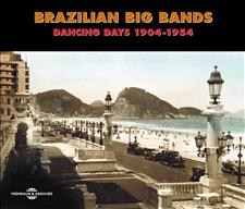 BRAZILIAN BIG BANDS (DANCING DAYS) 1904-1954