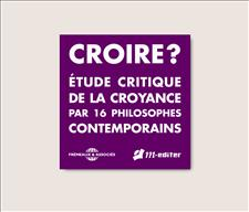 ETUDE CRITIQUE DE LA CROYANCE PAR 16 PHILOSOPHES CONTEMPORAINS
