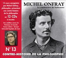 CONTRE-HISTOIRE DE LA PHILOSOPHIE VOL. 13 - MICHEL ONFRAY