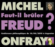 FAUT-IL BRÛLER FREUD ? - MICHEL ONFRAY