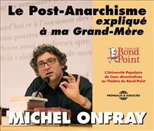 LE POST-ANARCHISME EXPLIQUÉ À MA GRAND-MÈRE - MICHEL ONFRAY