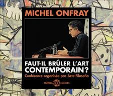 FAUT-IL BRÛLER L'ART CONTEMPORAIN? - MICHEL ONFRAY