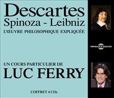 DESCARTES - SPINOZA - LEIBNIZ - UN COURS PARTICULIER DE LUC FERRY