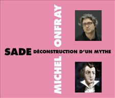 SADE : DÉCONSTRUCTION D'UN MYTHE - MICHEL ONFRAY