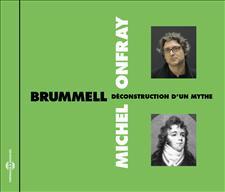 BRUMMELL - DÉCONSTRUCTION D'UN MYTHE - MICHEL ONFRAY