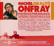 ORALITÉ, CONFÉRENCE PHILOSOPHIQUE - MICHEL ONFRAY