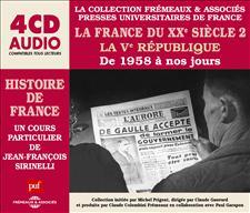 LA FRANCE DU XXeme SIÈCLE (2), LA Veme RÉPUBLIQUE DE 1958 À NOS JOURS - UN COURS PARTICULIER DE JEAN-FRANÇOIS SIRINELLI
