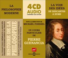HISTOIRE DE LA PHILOSOPHIE - LA PHILOSOPHIE MODERNE VOL.1 - LA VOIE DES IDÉES (DE DESCARTES A HUME)