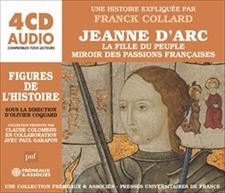 JEANNE D'ARC - LA FILLE DU PEUPLE - MIROIR DES PASSIONS FRANÇAISES - UNE BIOGRAPHIE EXPLIQUÉE
