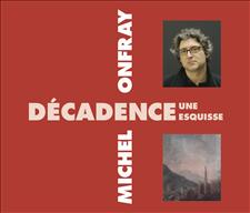 DÉCADENCE, UNE ESQUISSE - MICHEL ONFRAY