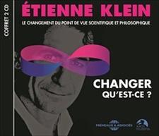 ÉTIENNE KLEIN - CHANGER QU'EST-CE ?