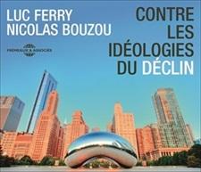 LUC FERRY, NICOLAS BOUZOU - CONTRE LES IDÉOLOGIES DU DÉCLIN
