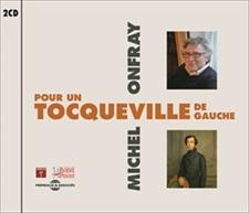MICHEL ONFRAY - POUR UN TOCQUEVILLE DE GAUCHE