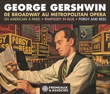 GEORGE GERSHWIN DE BROADWAY AU METROPOLITAN OPERA, UN AMÉRICAIN À PARIS • RHAPSODY IN BLUE • PORGY AND BESS