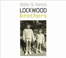 DIDIER & FRANCIS LOCKWOOD - BROTHERS