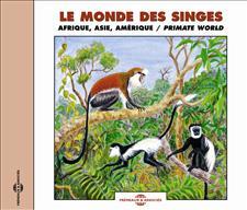 LE MONDE DES SINGES - AFRIQUE, ASIE, AMERIQUE & MADAGASCAR