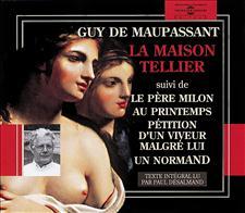 LA MAISON TELLIER - PETITION D'UN VIVEUR MALGRE LUI - LE PERE MILON - AU PRINTEMPS - UN NORMAND