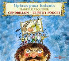 CENDRILLON, LE PETIT POUCET, OPÉRAS POUR ENFANTS