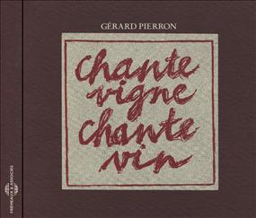 GÉRARD PIERRON - CHANTE VIGNE, CHANTE VIN